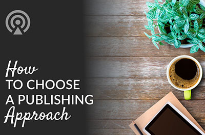 How to choose a publishing approach