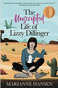 The Unscripted Life of Lizzy Dillinger by Marianne Hansen