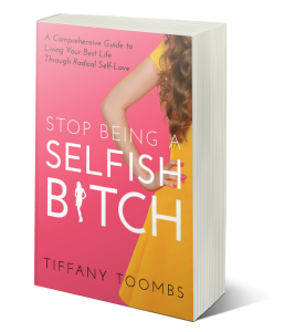 stop being a selfish bitch by tiffany toombs