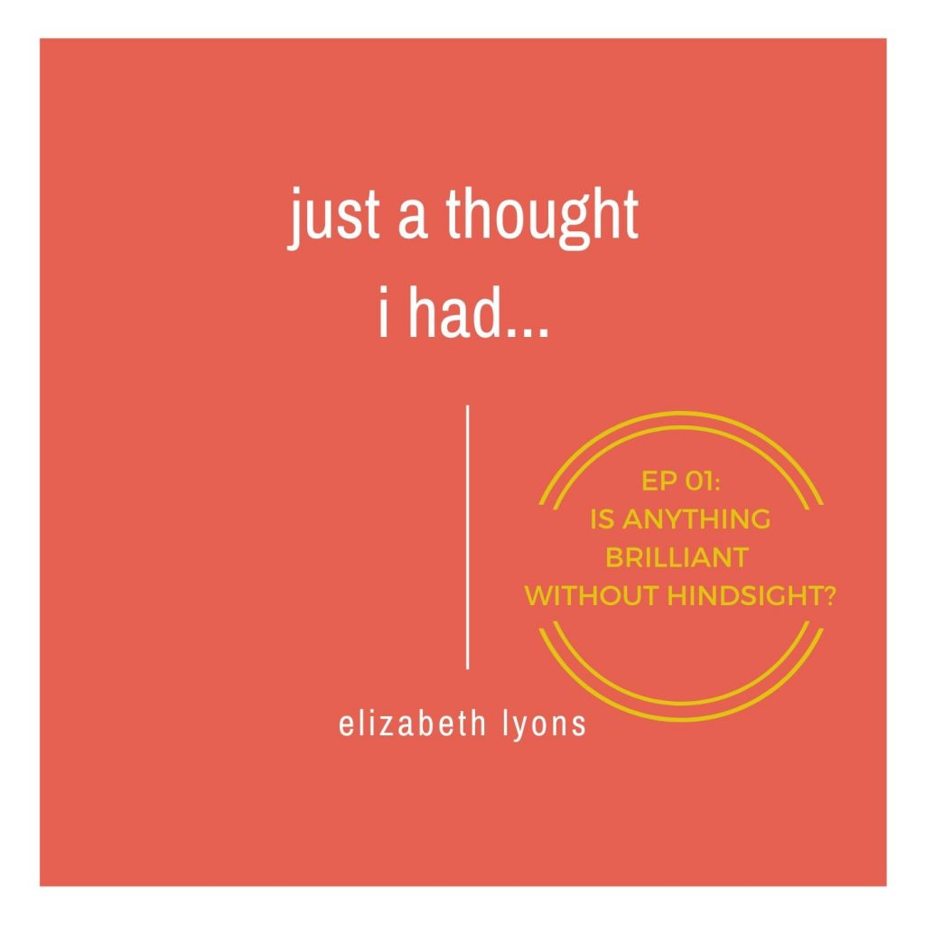Is anything brilliant without hindsight?