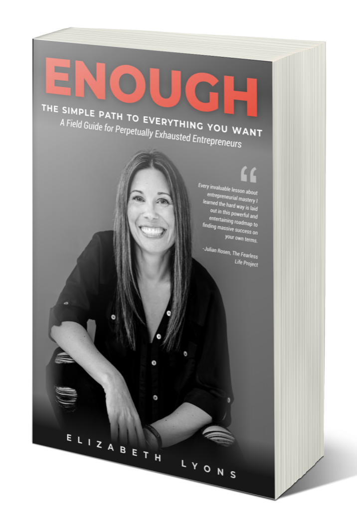 Enough - The Simple Path to Everything You Want - A Field Guide for Perpetually Exhausted Entrepreneurs